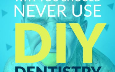 Why to Never use DIY Dentistry